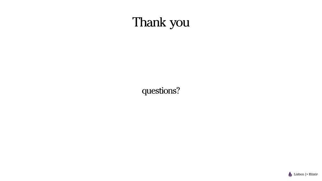 Thank you questions? Lisbon |> Elixir