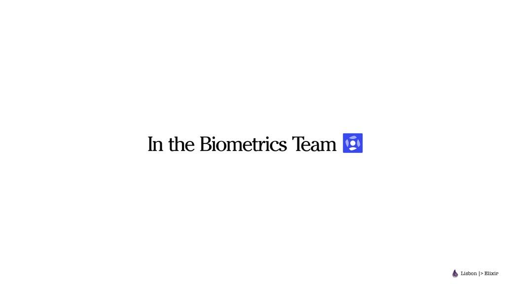 In the Biometrics Team a Lisbon |> Elixir