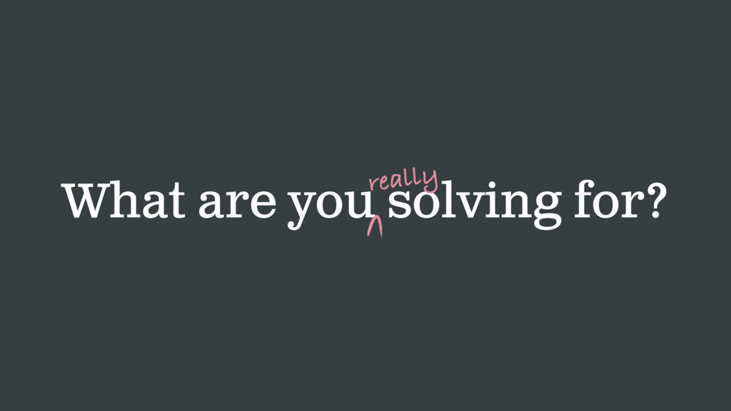 What are you solving for? really