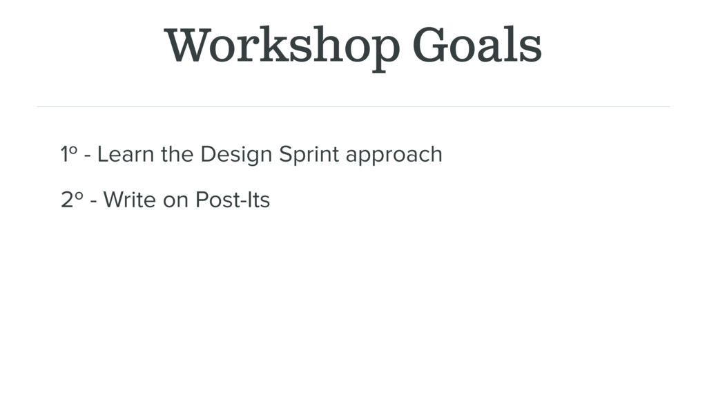 Workshop Goals 1º - Learn the Design Sprint app...
