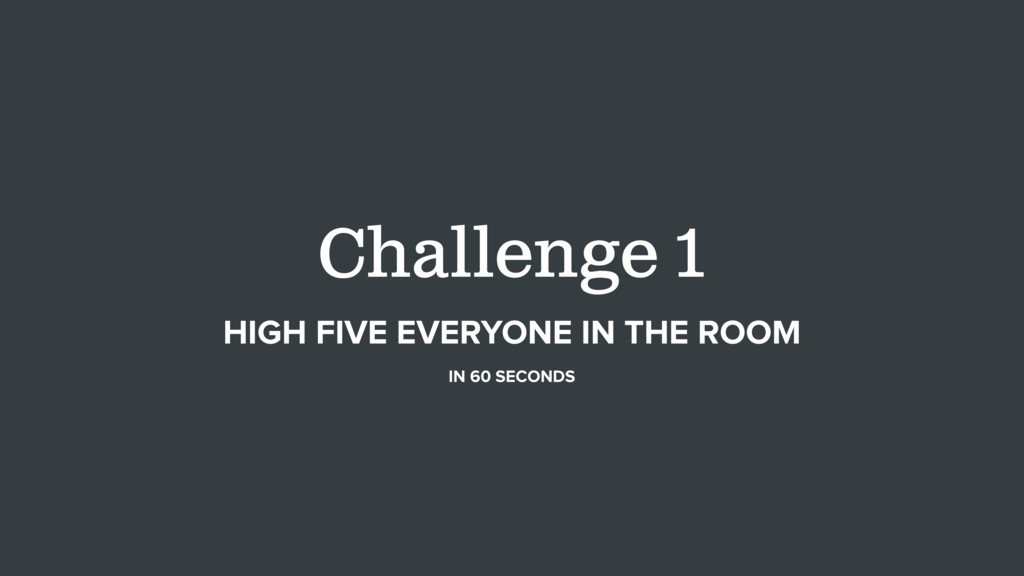 Challenge 1 HIGH FIVE EVERYONE IN THE ROOM IN 6...