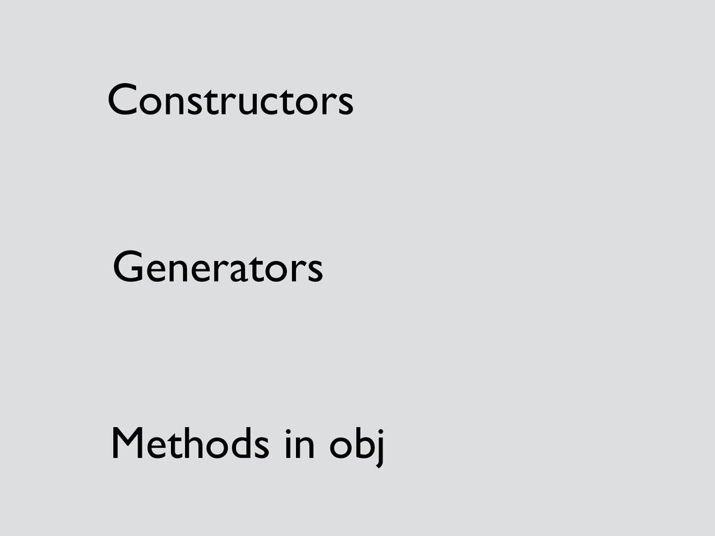 Constructors  Generators  Methods in obj
