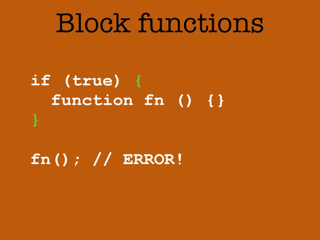 Block functions if (true) { function fn () {} }...