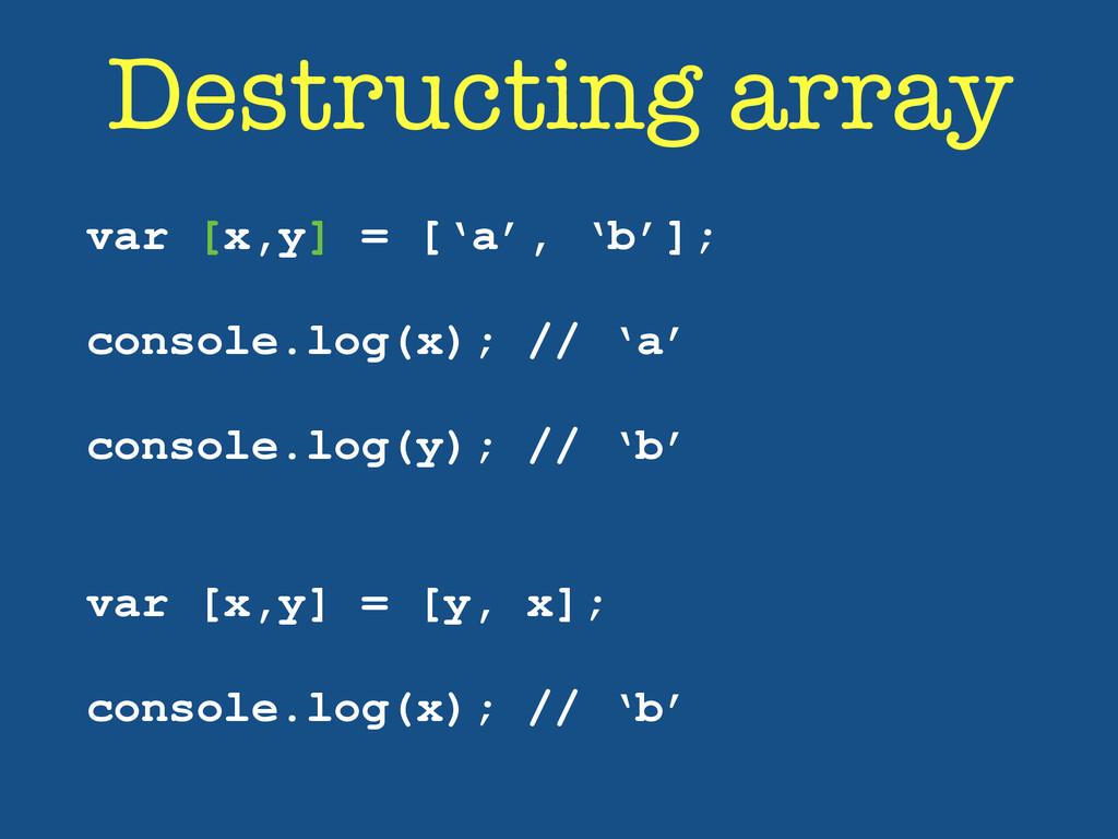 Destructing array var [x,y] = ['a', 'b']; ! con...