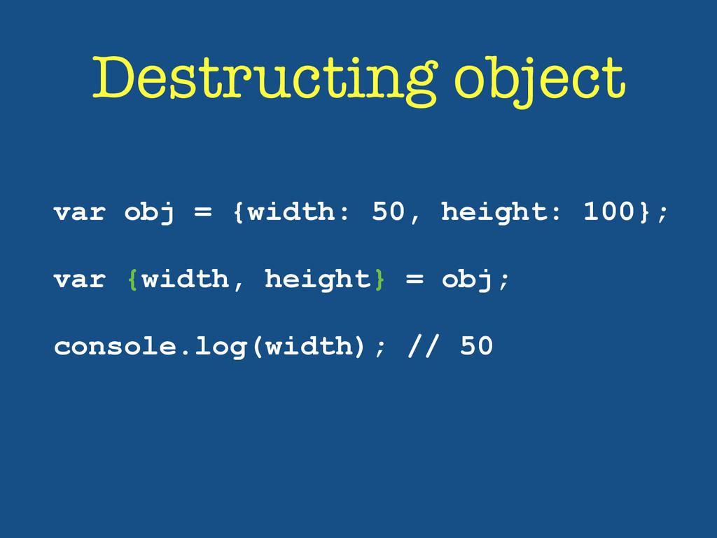 Destructing object var obj = {width: 50, height...