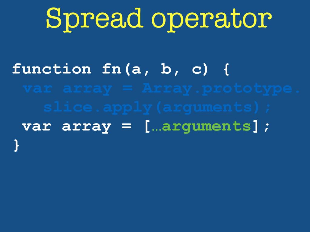 function fn(a, b, c) { var array = Array.protot...