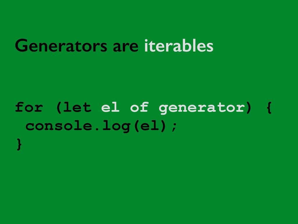 for (let el of generator) { console.log(el); } ...