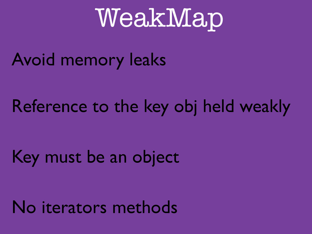 WeakMap Avoid memory leaks	 