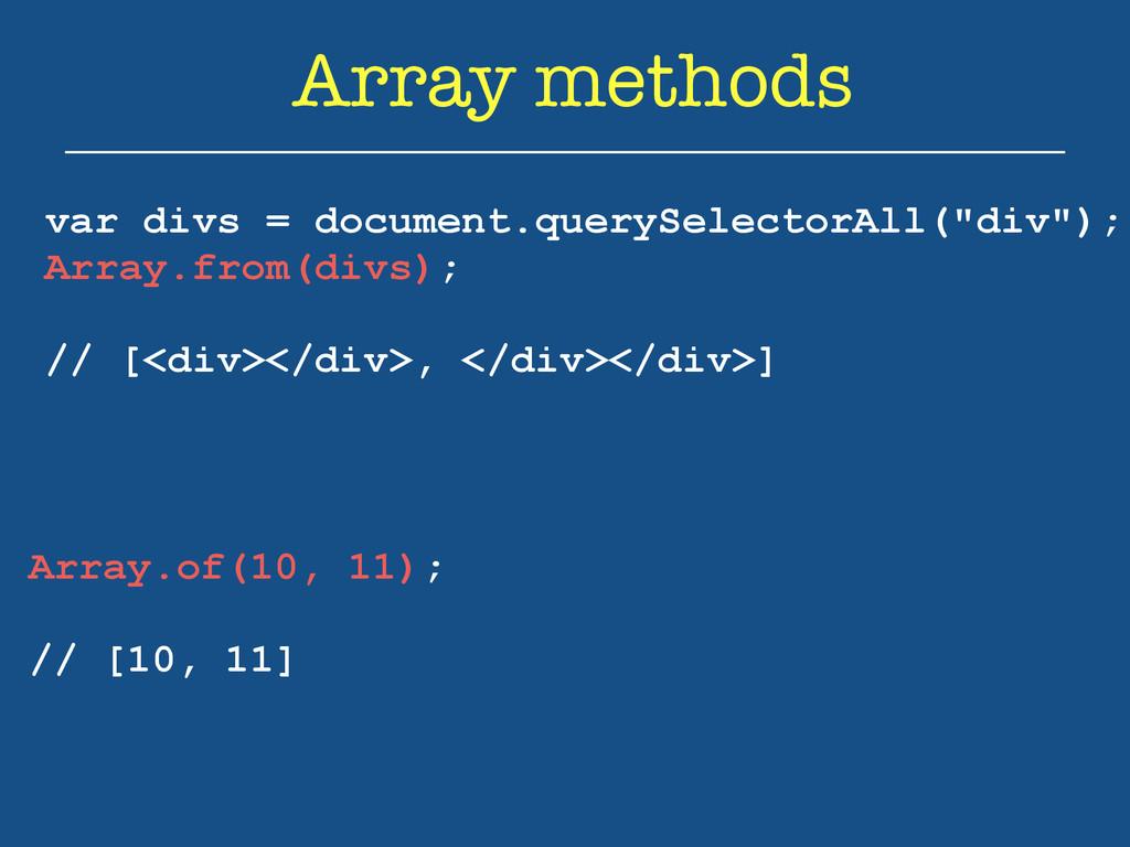 Array methods var divs = document.querySelector...