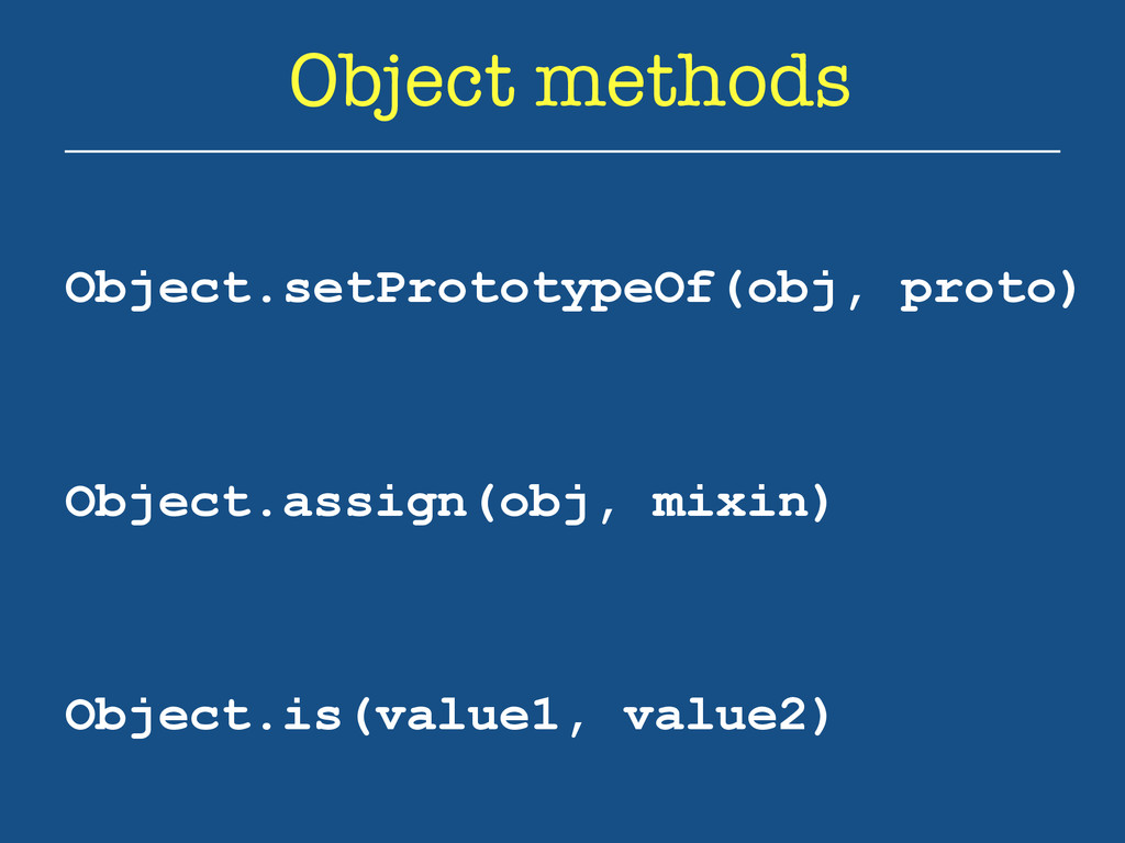Object methods Object.setPrototypeOf(obj, proto...