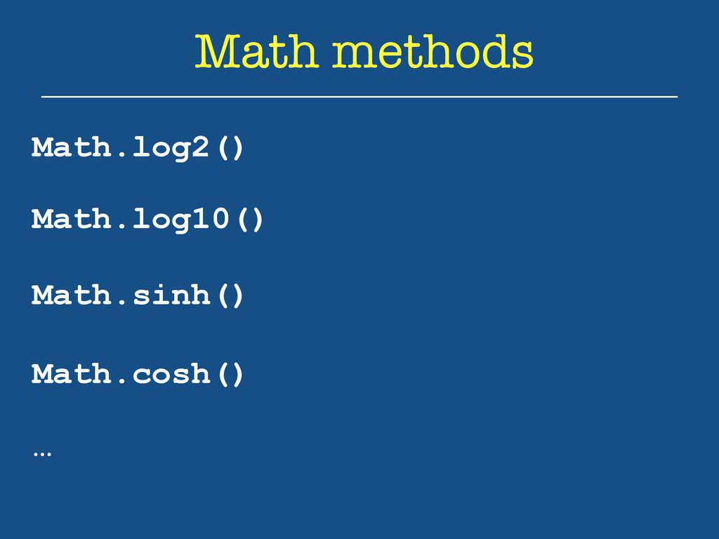 Math methods Math.log2() Math.log10() Math.sinh...