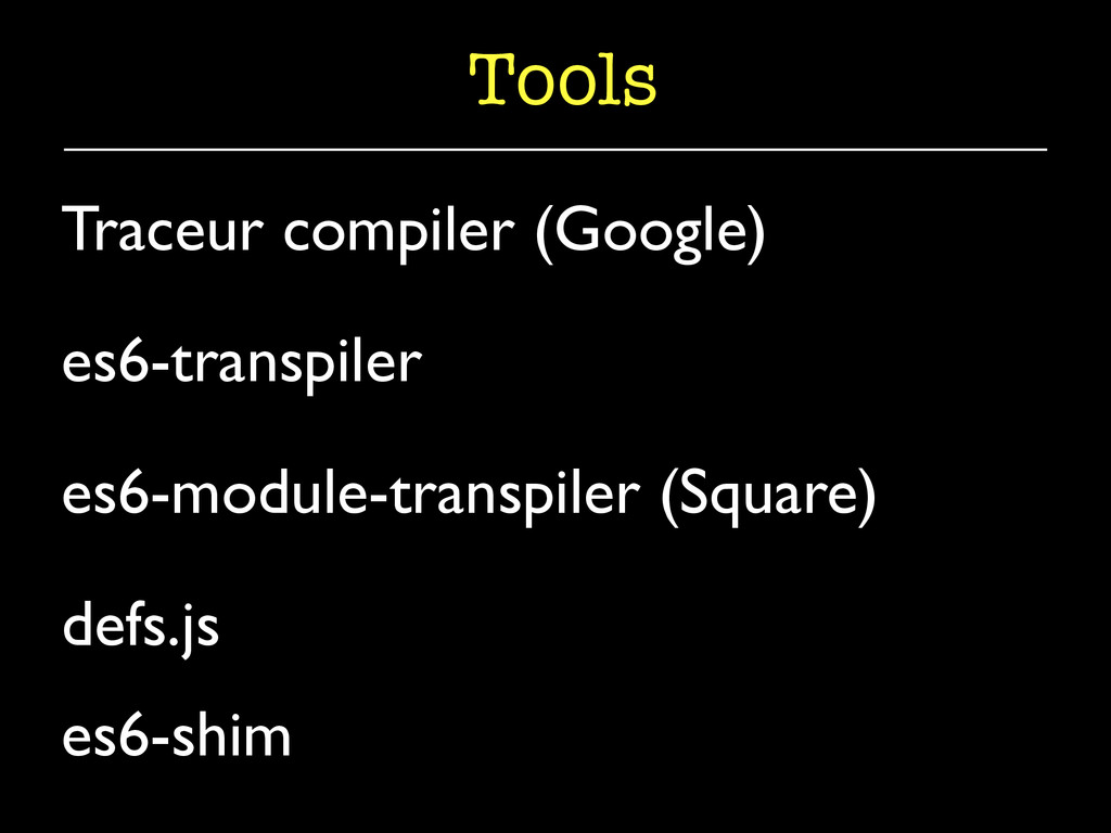 Tools Traceur compiler (Google)  es6-transpil...
