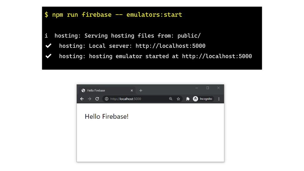 $ npm run firebase -- emulators:start i hosting...