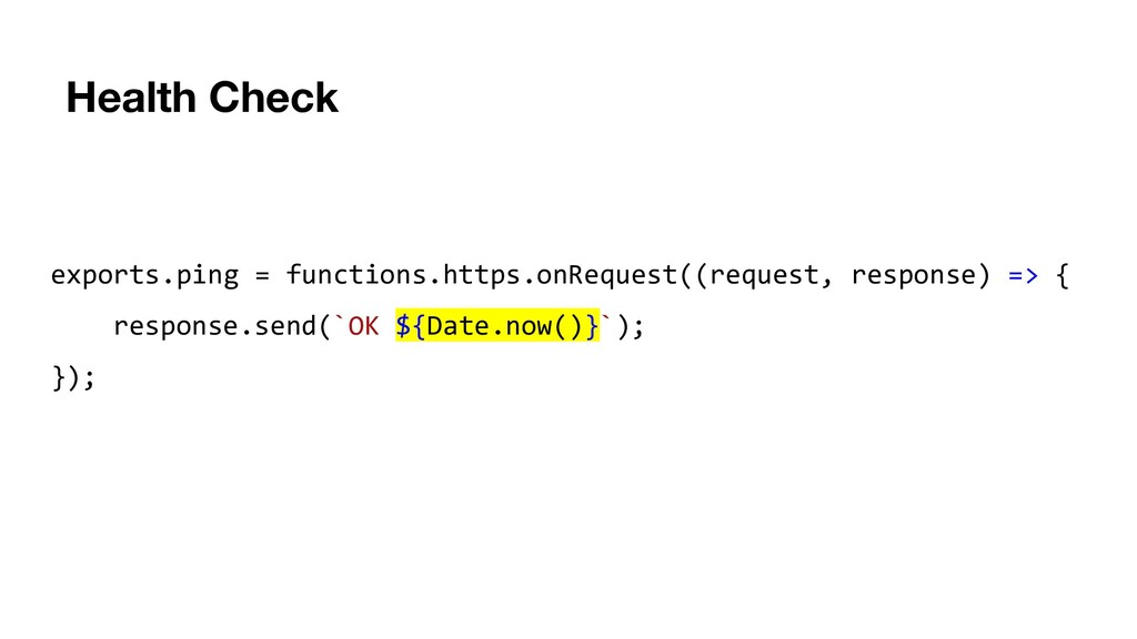 Health Check exports.ping = functions.https.onR...