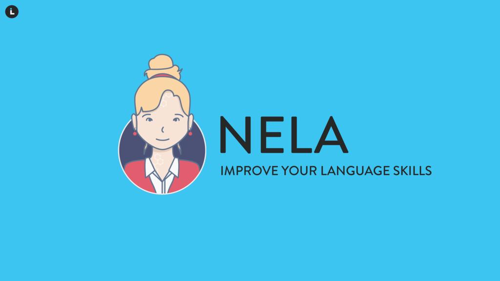 NELA IMPROVE YOUR LANGUAGE SKILLS