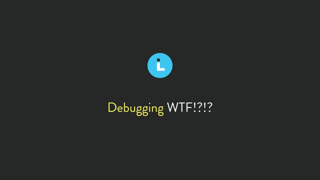 Debugging WTF!?!?