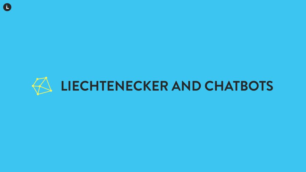 LIECHTENECKER AND CHATBOTS