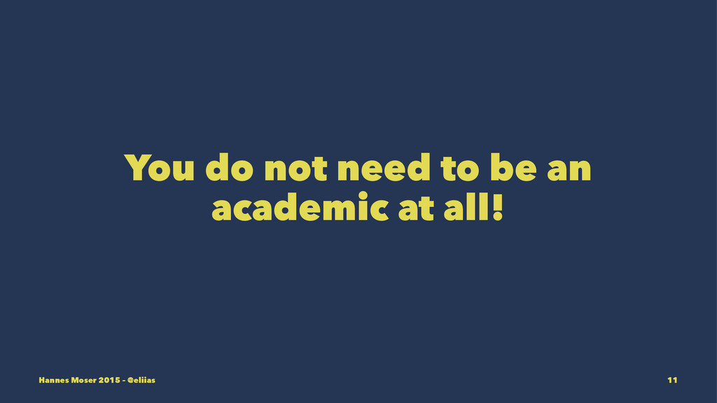 You do not need to be an academic at all! Hanne...
