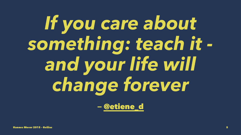 If you care about something: teach it - and you...