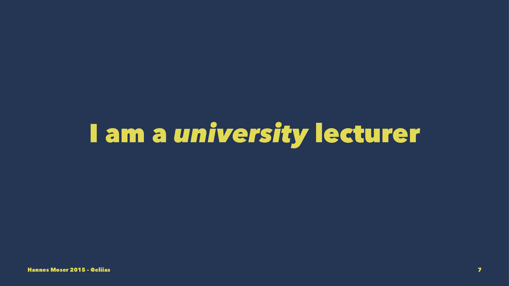 I am a university lecturer Hannes Moser 2015 – ...
