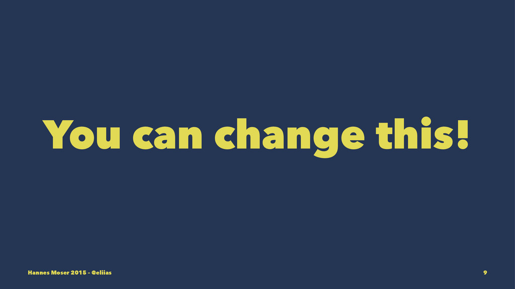 You can change this! Hannes Moser 2015 – @eliia...