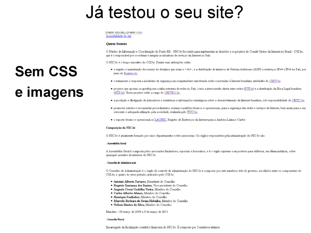 Já testou o seu site? Sem CSS e imagens Foto: F...