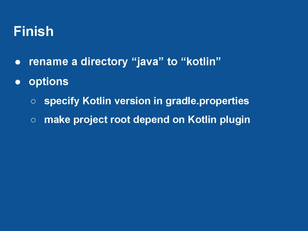 "Finish ● rename a directory ""java"" to ""kotlin"" ..."