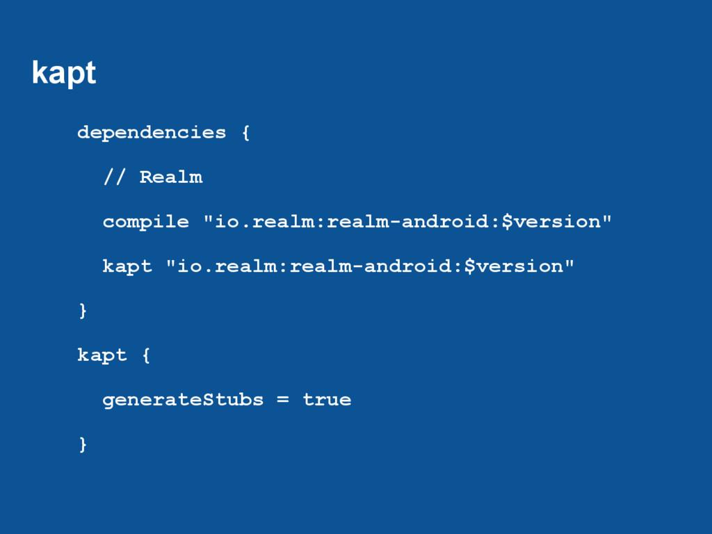 "kapt dependencies { // Realm compile ""io.realm:..."