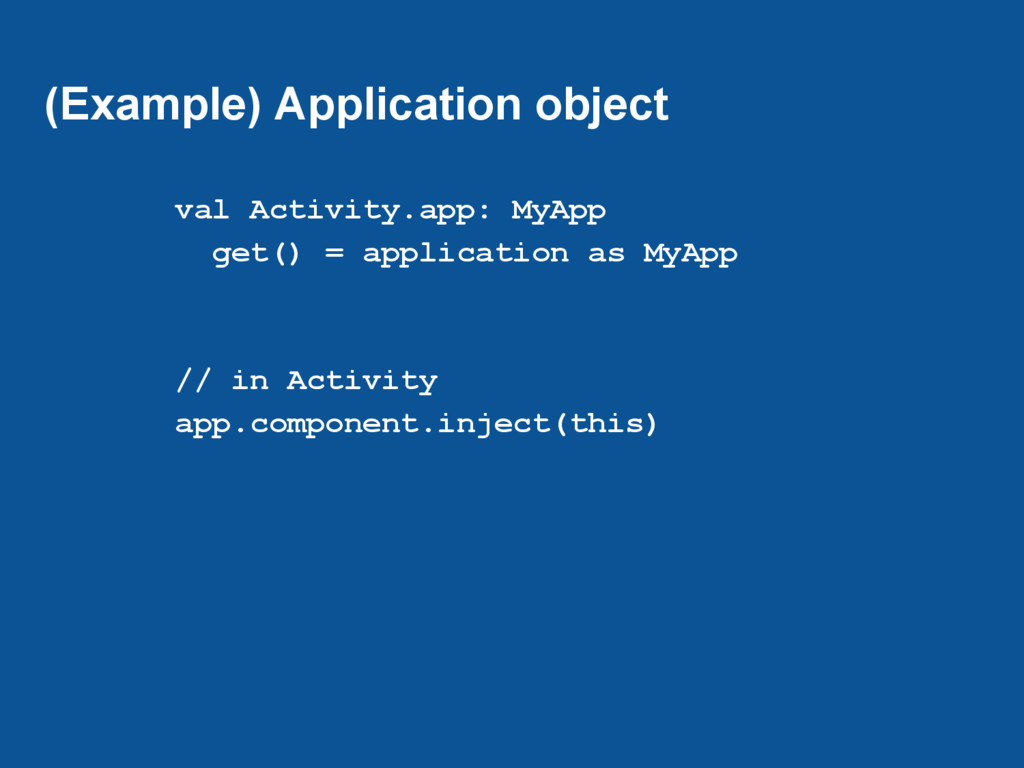 (Example) Application object val Activity.app: ...