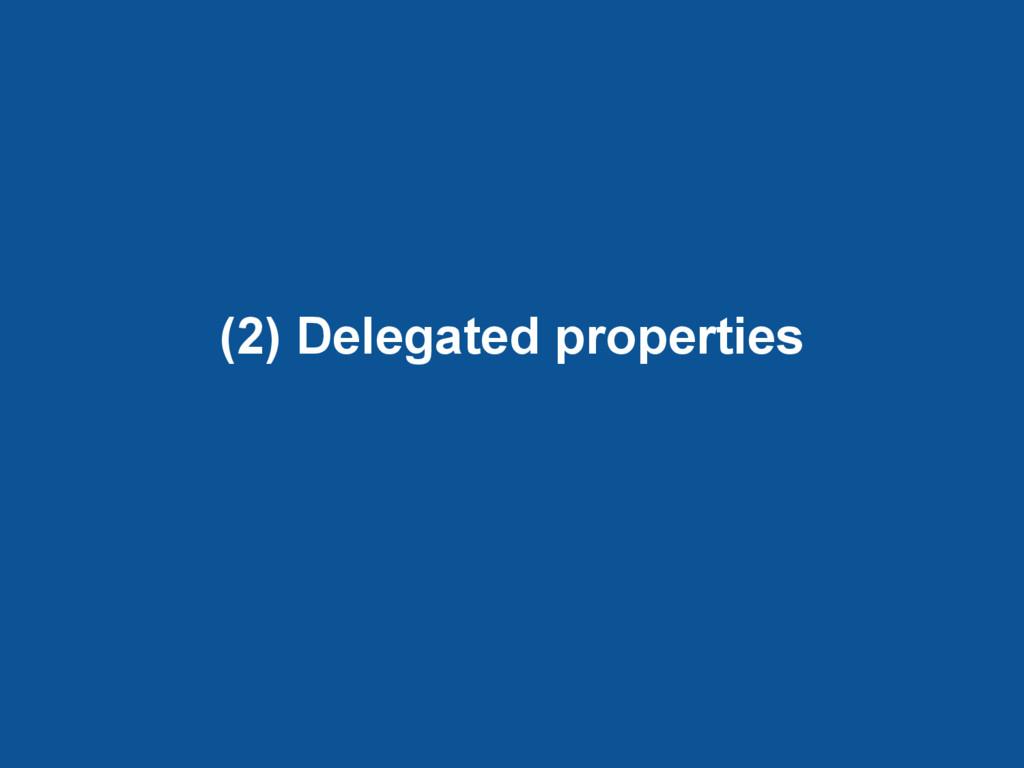 (2) Delegated properties