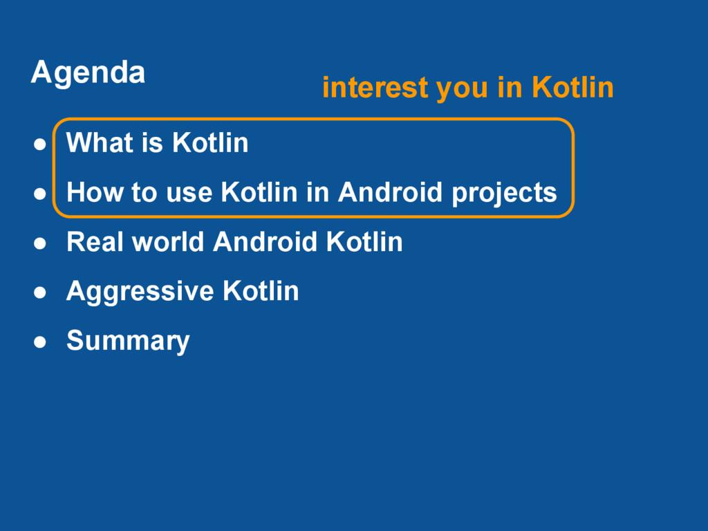 Agenda ● What is Kotlin ● How to use Kotlin in ...