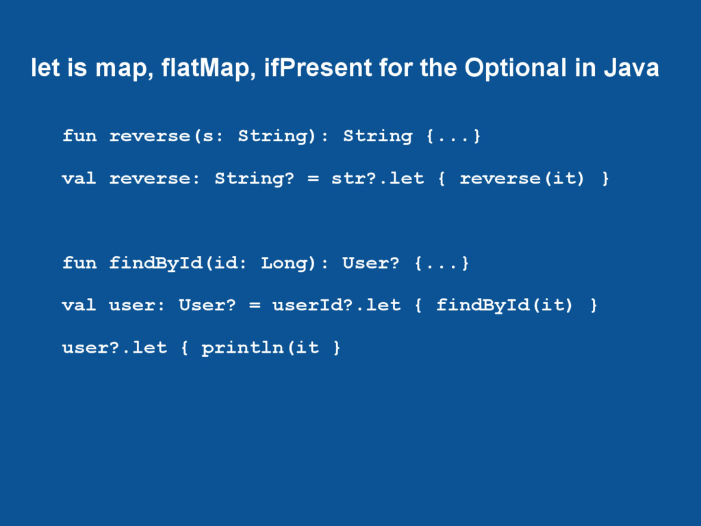 let is map, flatMap, ifPresent for the Optional...