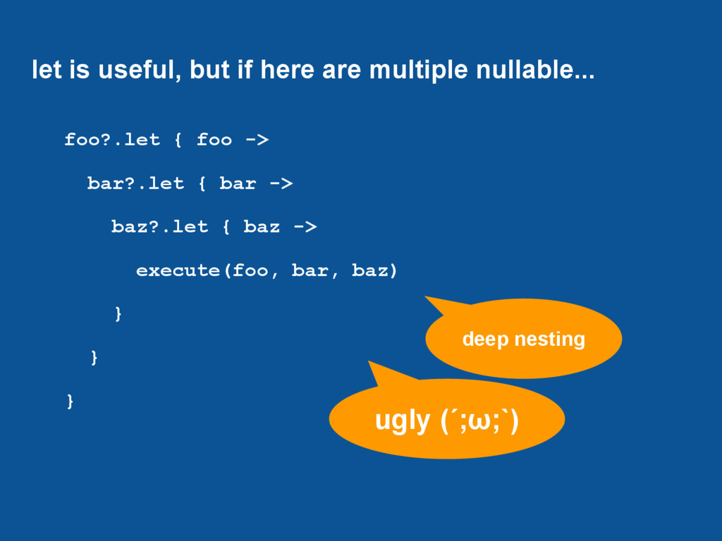 let is useful, but if here are multiple nullabl...