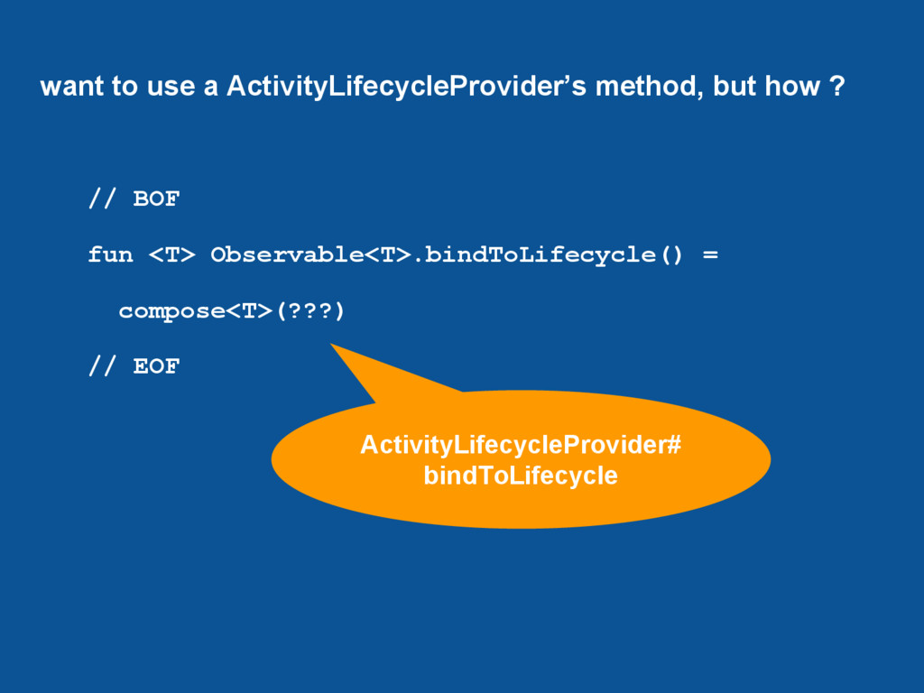 want to use a ActivityLifecycleProvider's metho...
