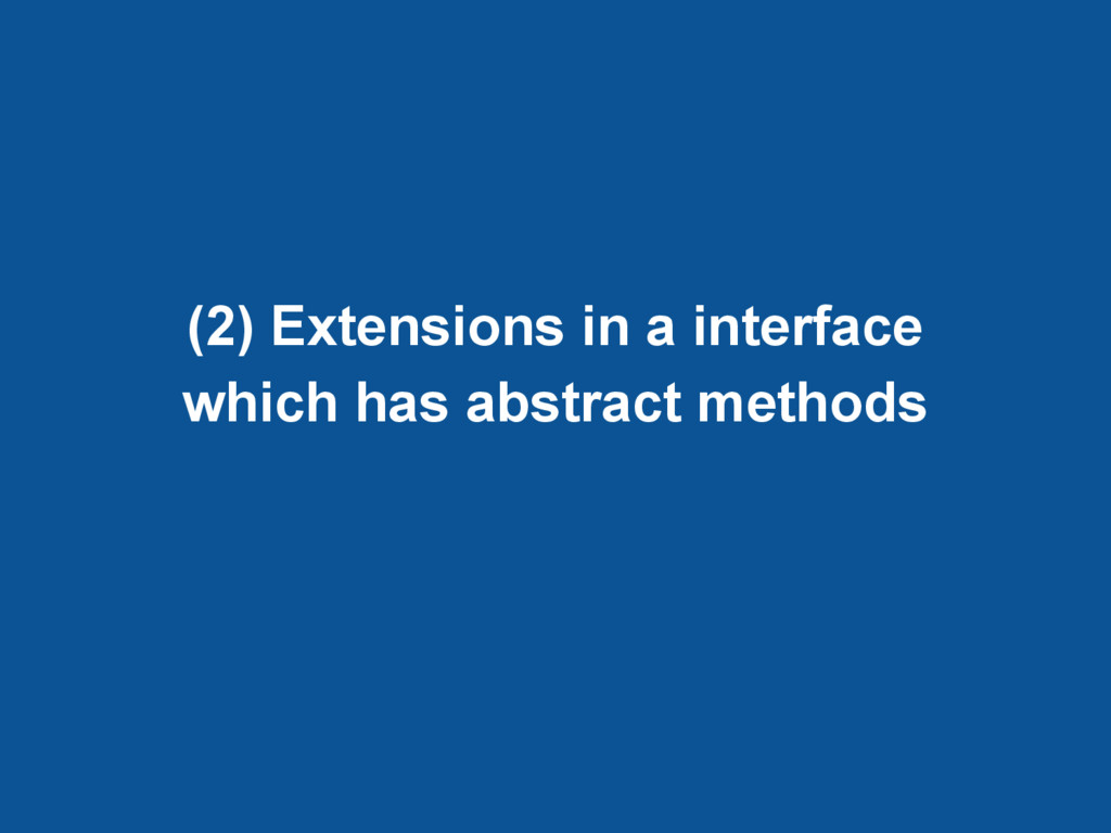 (2) Extensions in a interface which has abstrac...