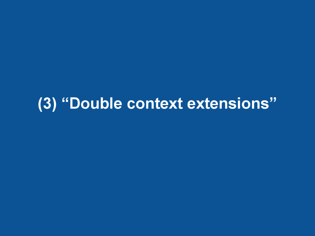 """(3) """"Double context extensions"""""""