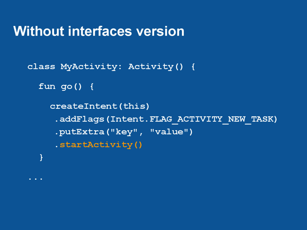 Without interfaces version class MyActivity: Ac...