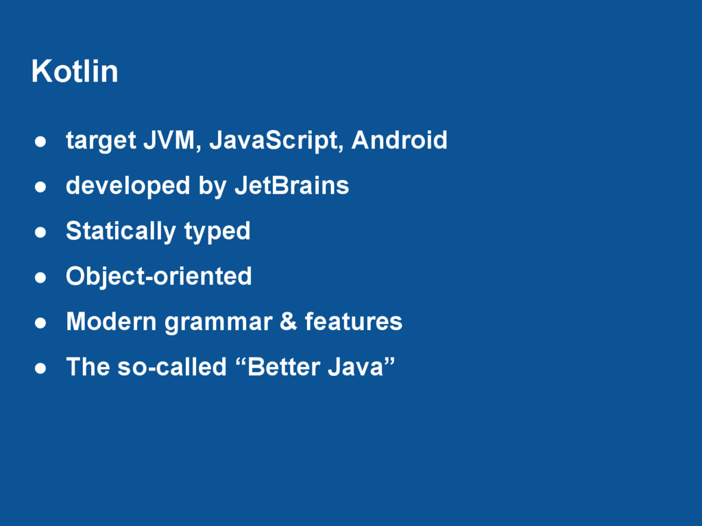 Kotlin ● target JVM, JavaScript, Android ● deve...
