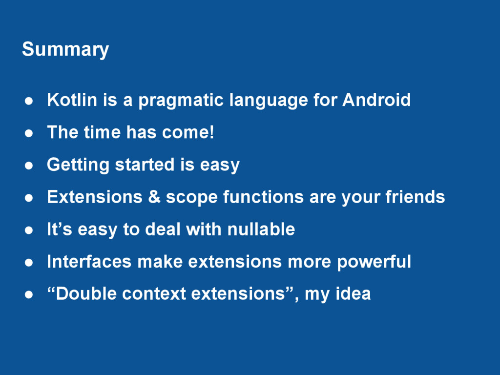 Summary ● Kotlin is a pragmatic language for An...