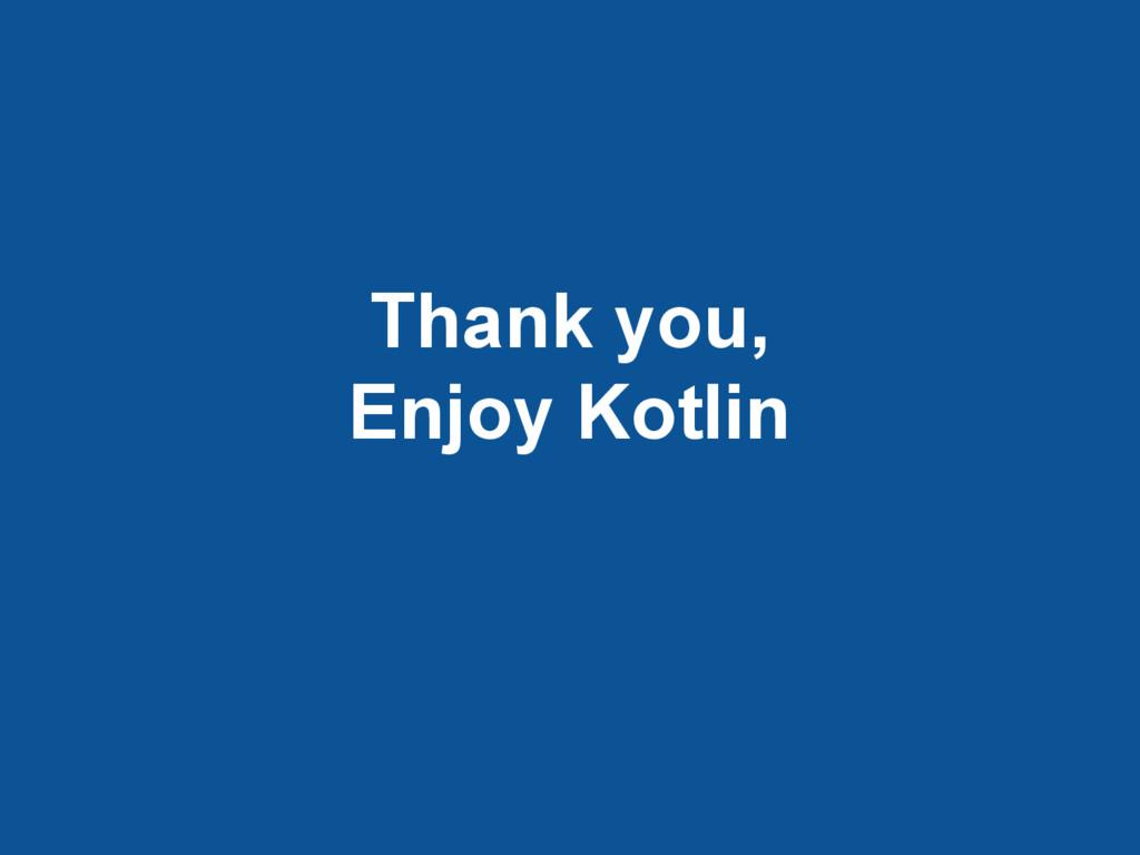 Thank you, Enjoy Kotlin