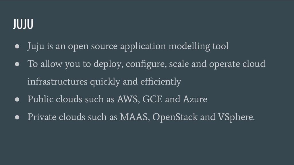 JUJU ● Juju is an open source application model...