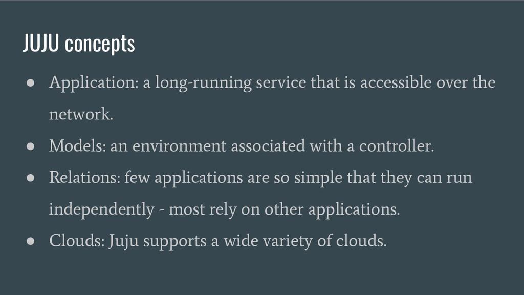 JUJU concepts ● Application: a long-running ser...