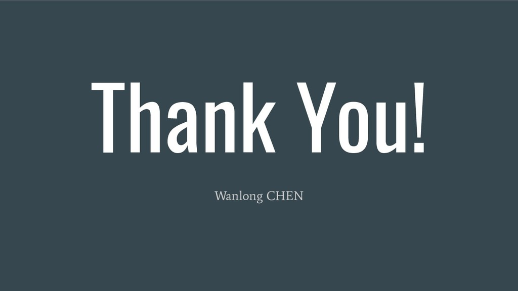 Thank You! Wanlong CHEN