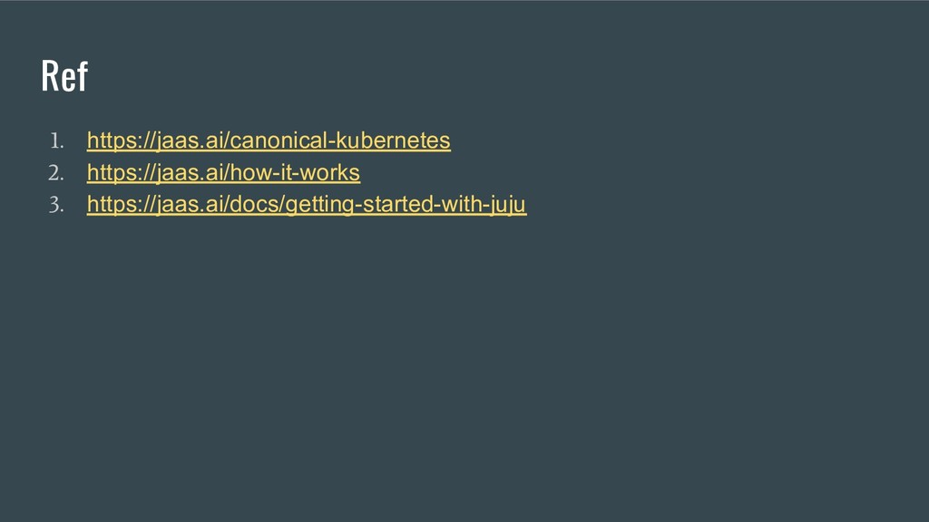 Ref 1. https://jaas.ai/canonical-kubernetes 2. ...