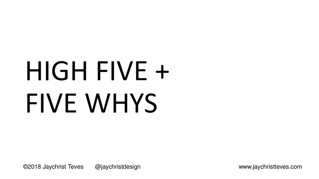 HIGH FIVE + FIVE WHYS ©2018 Jaychrist Teves @ja...