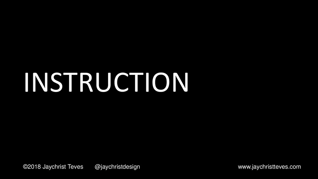 INSTRUCTION ©2018 Jaychrist Teves @jaychristdes...