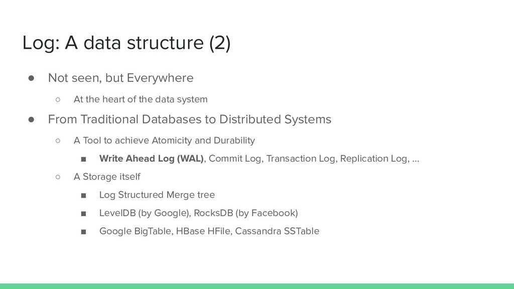 Log: A data structure (2) ● Not seen, but Every...