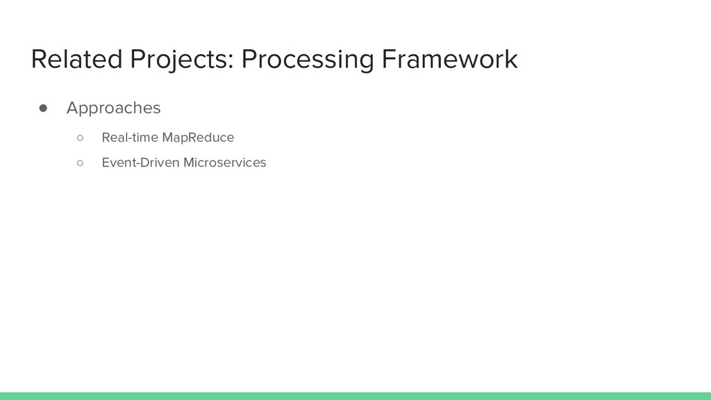 Related Projects: Processing Framework ● Approa...