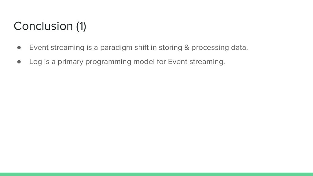 Conclusion (1) ● Event streaming is a paradigm ...