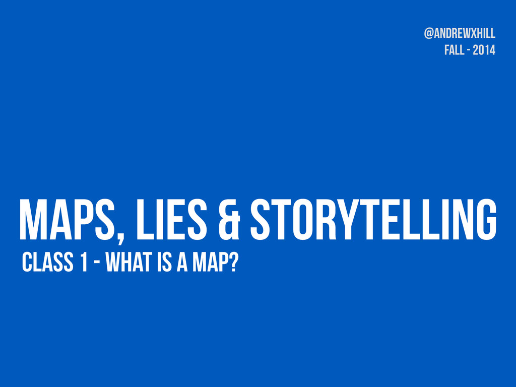 Class 1 - What is a Map? Maps, Lies & Storytell...